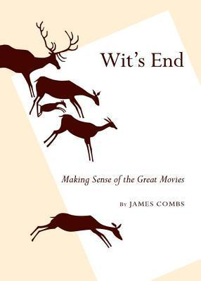 Wits End: Making Sense of the Great Movies James Combs