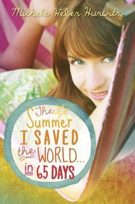 Summer I Saved the World . . . in 65 Days  by  Michele Weber Hurwitz
