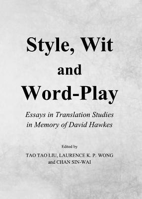Style, Wit and Word-Play: Essays in Translation Studies in Memory of David Hawkes  by  Tao Tao Liu