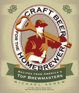 Craft Beer for the Homebrewer: Recipes from Americas Top Brewmasters  by  Michael Agnew
