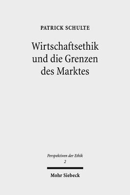 Wirtschaftsethik Und Die Grenzen Des Marktes  by  Patrick Schulte