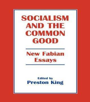 Socialism and the Common Good: New Fabian Essays Preston King