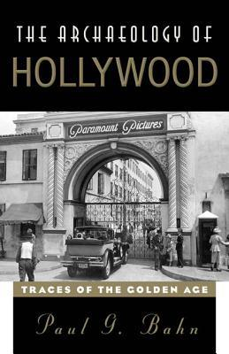 Archaeology of Hollywood: Traces of the Golden Age  by  Paul G. Bahn