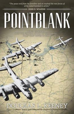 Pointblank Directive: Three Generals and the Untold Story of the Daring Plan That Saved D-Day  by  L. Douglas Keeney