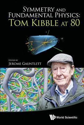 Symmetry and Fundamental Physics: Tom Kibble at 80  by  Gauntlett Jerome