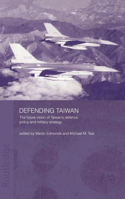 Defending Taiwan: The Future Vision of Taiwans Defence Policy and Military Strategy Martin Edmonds