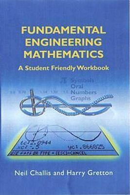 Fundamental Engineering Mathematics: A Student-Friendly Workbook  by  Neil Challis