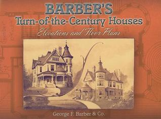 Barbers Turn-Of-The-Century Houses: Elevations and Floor Plans  by  George F. Barber