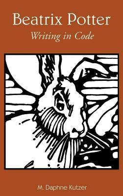 Beatrix Potter: Writing in Code: Writing in Code  by  M Daphne Kutzer