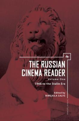 The Russian Cinema Reader: Volume I, 1908 to the Stalin Era Rimgaila Salys