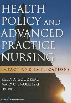 Health Policy and Advanced Practice Nursing: Impact and Implications  by  Kelly A. Goudreau