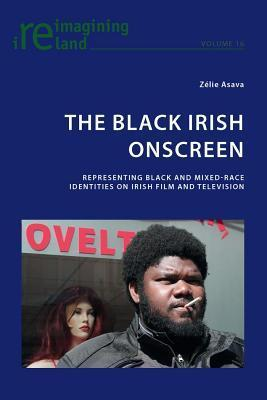 Black Irish Onscreen: Representing Black and Mixed-Race Identities on Irish Film and Television  by  Z. Asava