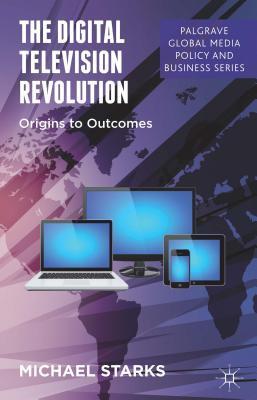 Digital Television Revolution: Origins to Outcomes Michael Starks