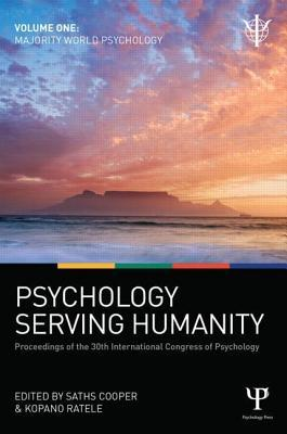 Psychology Serving Humanity: Proceedings of the 30th International Congress of Psycholog: Volume 1: Majority World Psychology  by  Saths Cooper