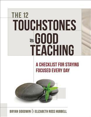 12 Touchstones of Good Teaching: A Checklist for Staying Focused Every Day  by  Bryan Goodwin