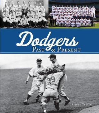 Dodgers Past & Present Steven Travers
