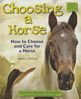 Choosing a Horse: How to Choose and Care for a Horse  by  Laura S Jeffrey