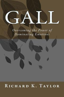Gall: Overcoming the Power of Dominating Emotions MR Richard Kelsey Taylor Jr