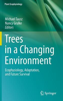 Trees in a Changing Environment: Ecophysiology, Adaptation, and Future Survival  by  Michael Tausz