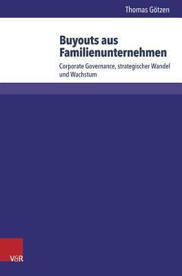 Buyouts Aus Familienunternehmen: Corporate Governance, Strategischer Wandel Und Wachstum  by  Thomas Gotzen
