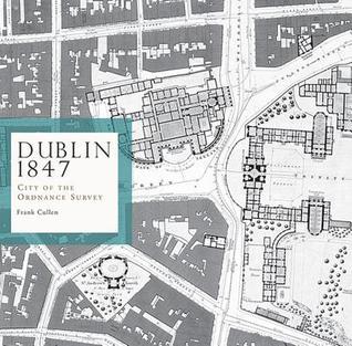 Dublin 1847: City of the Ordnance Survey  by  Frank Cullen
