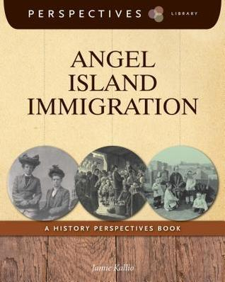 Angel Island Immigration: A History Perspectives Book Jamie Kallio