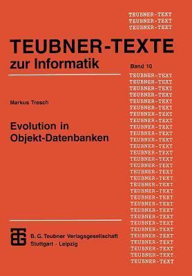 Evolution in Objekt-Datenbanken: Anpassung Und Integration Bestehender Informationssysteme  by  Markus Tresch