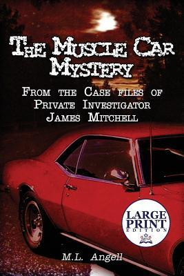 The Muscle Car Mystery: From the Case Files of Private Investigator James Mitchell:  by  M L Angell