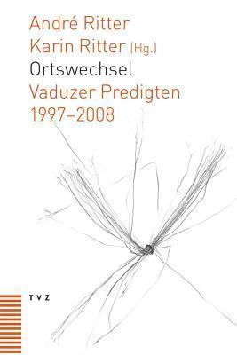 Ortswechsel: Vaduzer Predigten 1997-2008 Andre Ritter