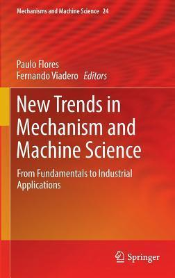 New Trends in Mechanism and Machine Science: From Fundamentals to Industrial Applications  by  Paulo Flores
