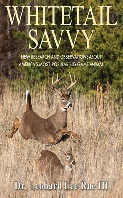 Whitetail Savvy: New Research and Observations about Americas Most Popular Big Game Animal  by  Leonard Lee Rue