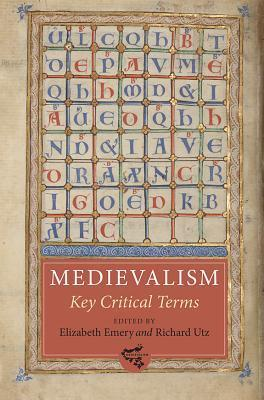 Medievalism: Key Critical Terms Elizabeth Emery