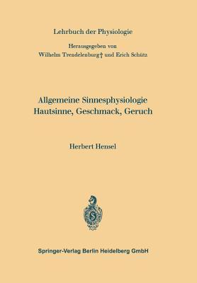 Allgemeine Sinnesphysiologie Hautsinne, Geschmack, Geruch  by  Herbert Hensel
