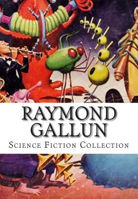 Raymond Gallun, Science Fiction Collection  by  Raymond Gallun