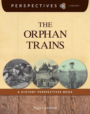 The Orphan Trains: A History Perspectives Book  by  Peggy Caravantes