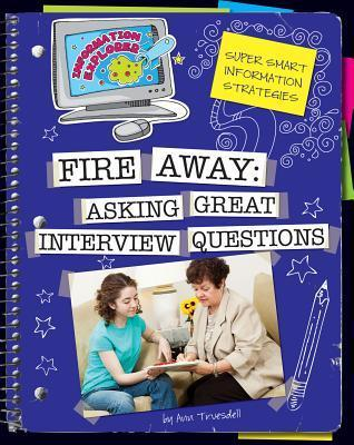 Fire Away: Asking Great Interview Questions  by  Ann Truesdell
