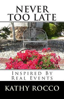 Never Too Late  by  Kathy Rocco