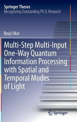 Multi-Step Multi-Input One-Way Quantum Information Processing with Spatial and Temporal Modes of Light Ryuji Ukai