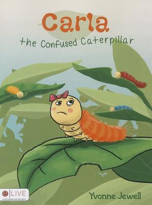 Carla the Confused Caterpillar  by  Yvonne Jewell