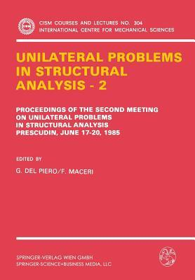 Unilateral Problems In Structural Analysis   2: Proceedings Of The Second [I. E. Third] Meeting On Unilateral Problems In Structural Analysis, Prescudin, June 17 20, 1985 G. Del Piero