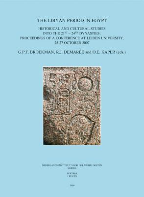 The Libyan Period in Egypt: Historical and Cultural Studies Into the 21st - 24th Dynasties: Proceedings of a Conference at Leiden University, 25-27 October 2007 G.P.F. Broekman
