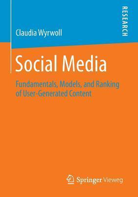 Social Media: Fundamentals, Models, and Ranking of User-Generated Content Claudia Wyrwoll