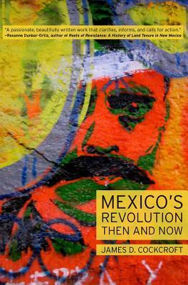 Mexico S Revolution Then and Now James D. Cockcroft
