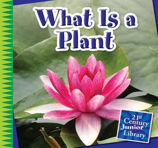 What Is a Plant?  by  Jennifer Colby