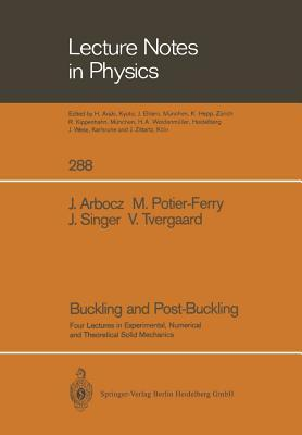 Buckling and Post-Buckling: Four Lectures in Experimental, Numerical and Theoretical Solid Mechanics Based on Talks Given at the Cism-Meeting Held in Udine, Italy, September 29 October 3, 1985  by  Johann Arbocz
