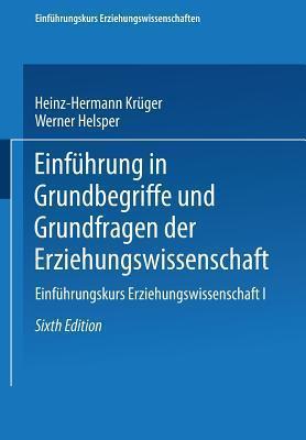 Einfuhrung in Grundbegriffe Und Grundfragen Der Erziehungswissenschaft Heinz-Hermann Kruger
