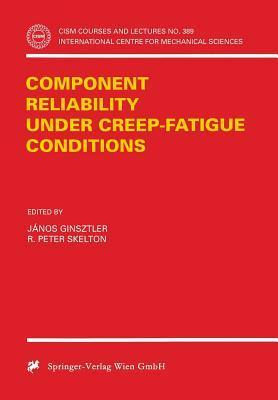 Component Reliability Under Creep-Fatigue Conditions Janos Ginsztler