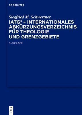 IATG - Internationales Abkurzungsverzeichnis Fur Theologie Und Grenzgebiete: Zeitschriften, Serien, Lexika, Quellenwerke Mit Bibliographischen Angaben Siegfried Schwertner