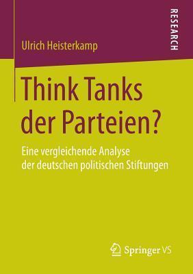 Think Tanks Der Parteien?: Eine Vergleichende Analyse Der Deutschen Politischen Stiftungen  by  Ulrich Heisterkamp