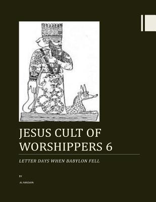 Jesus Cult of Worshippers 6: Letter Days When Babylon Fell  by  MR Al Madain